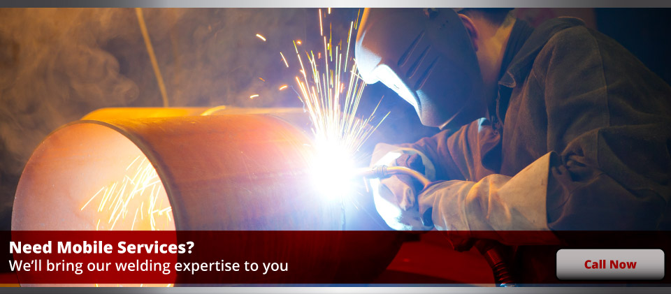 Need Mobile Services? | We'll bring our welding expertise to you | Call Now